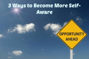 Three Ways to Become More Self Aware