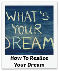 How to Realize Your Dream