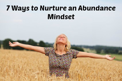 7 Ways to Nurture an Abundance Mindset