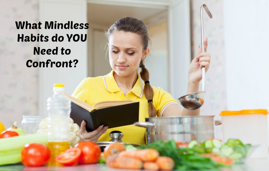 What Mindless Habits Do YOU Need to Confront?