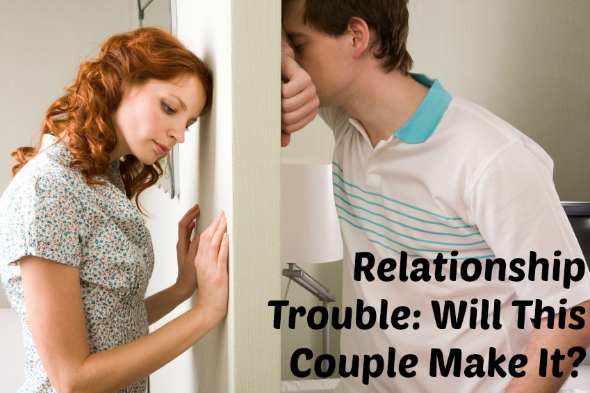 Relationship Trouble – Will This Couple Make It?