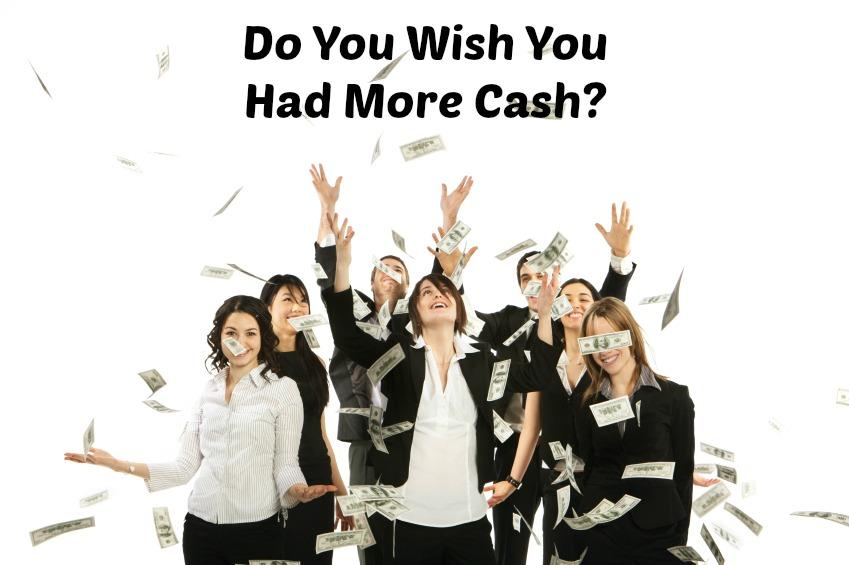 Do Ya Wish You Had More Cash?