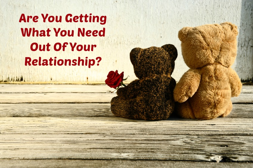 Are You Getting What You Need From Your Relationship?