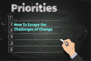 How to Escape the Challenges of Change