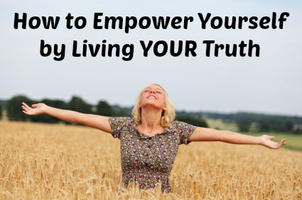 How to Empower Yourself by Living YOUR Truth