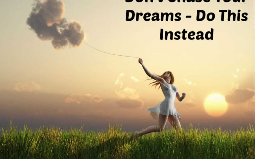 Why You Shouldn't Follow Your Dreams
