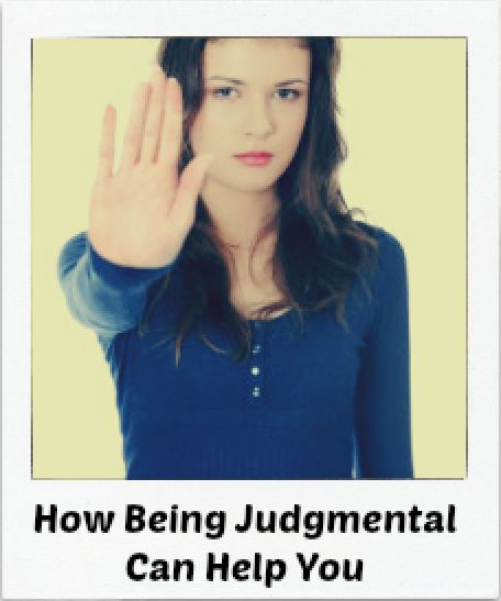 How Being Judgmental Can Help You
