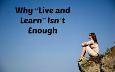 """Why """"Live and Learn"""" Isn't Enough"""