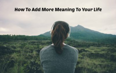 How To Add More Meaning To Your Life